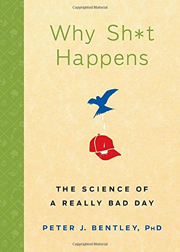 Why Sh*t Happens: The Science of a Really Bad Day Peter J. Bentley