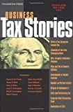 Business Tax Stories: An In Depth Look at the Ten Leading Corporate and Partnership Tax Cases and Code Sections (Stories Series) (Law Stories)