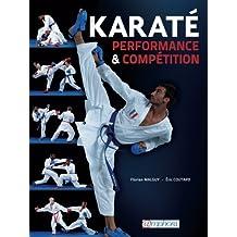 Karaté: performance & compétition: Technique, tactique, physique, mental