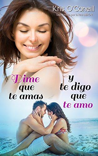 Dime que te amas y te digo que te amo (Saga Unidas por la Red nº 4) (Spanish Edition)
