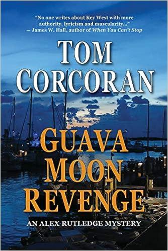 Guava Moon Revenge An Alex Rutledge Novel Tom Corcoran
