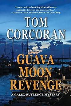 Guava Moon Revenge: An Alex Rutledge Novel by [Corcoran, Tom]