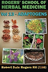 Rogers' School of Herbal Medicine Volume 13: Adaptogens