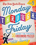 The New York Times Monday Through Friday Easy to Tough Crossword Puzzles Volume 5: 50 Puzzles from the Pages of The New York Times