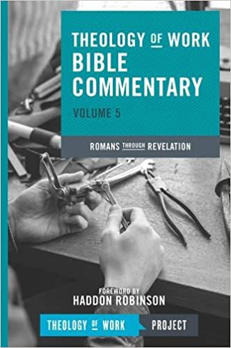 Theology of Work Bible Commentary: Romans through Revelation: 5 (Theology of Work Bible Commentaries)