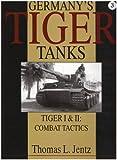 Germany's Tiger Tanks: Tiger I & II : Combat Tactics