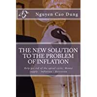 The new solution to the problem of inflation: Help get rid of the spiral cycle: Money supply - Inflation - Recession