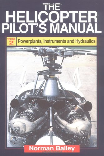 The Helicopter Pilot's Manual: Powerplants, Instruments and Hydraulics v.2: Powerplants, Instruments and Hydraulics Vol 2 por Norman Bailey