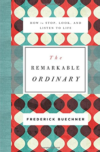 The Remarkable Ordinary  How To Stop  Look  And Listen To Life