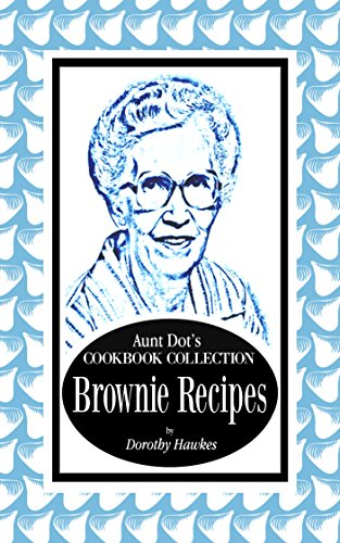 Aunt Dot's Cookbook Collection of Brownie Recipes (Sweet and Savory Treats Series 6) by Dorothy Hawkes
