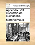 Appendix Vel Disputatio de Eucharistia, Marc Vernous, 1140854747