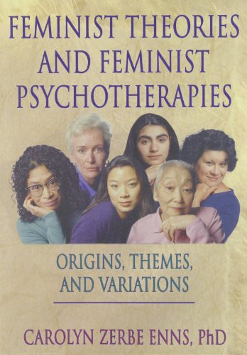 Feminist Theories and Feminist Psychotherapies: Origins, Themes, and Variations (Haworth Innovations in Feminist Studies)