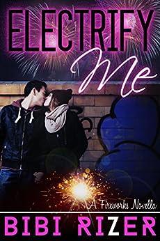Electrify Me: A Sexy New Adult Romance (The Fireworks Novellas Book 1) by [Rizer, Bibi]