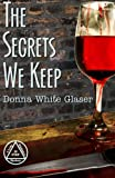 The Secrets We Keep, Donna White Glaser, 149102934X