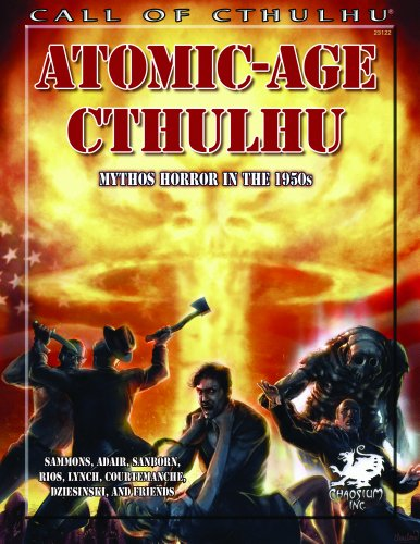 Atomic-Age Cthulhu: Mythos Horror in the 1950s (Call of Cthulhu roleplaying)