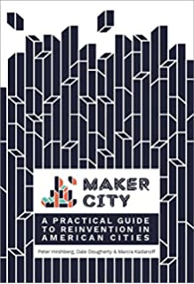 Free to make how the maker movement is changing our schools our maker city a practical guide for reinventing american cities stopboris Image collections