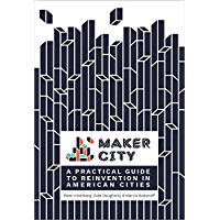 Maker City: A Practical Guide for Reinventing American Cities (English Edition)