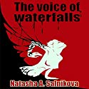 The Voice of Waterfalls Audiobook by Natasha A. Salnikova Narrated by Michelle Marie