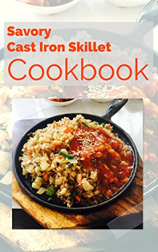Savory Cast Iron Skillet Cookbook:  Easy, Healthy and Delicious One Skillet Recipes by [ Cliff, Katherine]