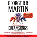 Dreamsongs, Volume I (Unabridged Selections) Audiobook by George R. R. Martin Narrated by George R. R. Martin, Roy Dotrice, Adrian Paul, Erik Davies, Claudia Black