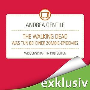The Walking Dead: Was tun bei einer Zombie-Epidemie? (Wissenschaft in Kultserien) Hörbuch