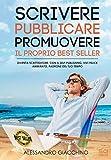 Scrivere, Pubblicare, Promuovere il proprio Best Seller: Diventa ScrittEditore: con il self-publishing vivi libero, felice, padrone del tuo tempo (Italian Edition)