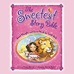 The Sweetest Story Bible: Sweet Thoughts and Sweet Words for Little Girls   Diane Stortz