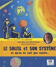 Le soleil et son système - Ce qu'on ne sait pas encore par Anna Alter