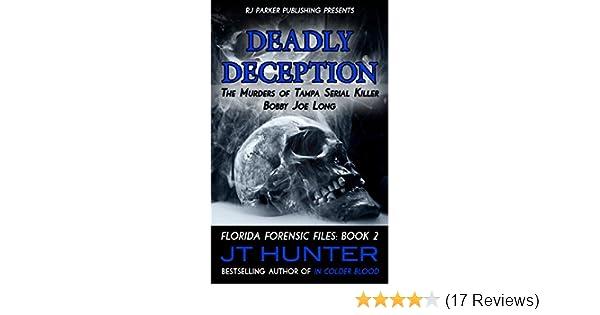 Deadly Deception True Story Of Tampa Serial Killer Bobby Joe Long Florida Forensic Files Book 2
