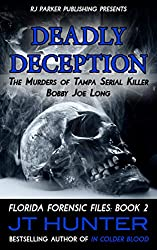 Deadly Deception: True Story of Tampa Serial Killer, Bobby Joe Long (Florida Forensic Files Book 2)