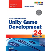 Unity Game Development in 24 Hours, Sams Teach Yourself: Unit Game Deve 24 Hour Sams _2