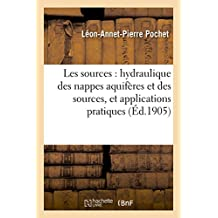 Etudes Sur Les Sources: Hydraulique Des Nappes Aquiferes Et Des Sources, Et Applications Pratiques