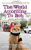 """The World According to Bob - The Further Adventures of One Man and His Street-wise Cat"" av James   Bowen"