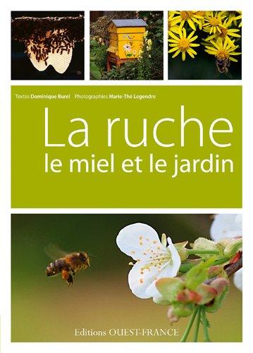 LA RUCHE, LE MIEL ET LE JARDIN Broché – 14 mars 2012 OUEST-FRANCE 2737355001 Loisirs Animaux