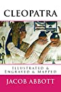 Cleopatra: [Illustrated & Engraved & Mapped]