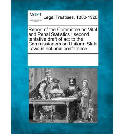 Report of the Committee on Vital and Penal Statistics: Second Tentative Draft of ACT to the Commissioners on Uniform State Laws in National Conference.. (Paperback) - Common ebook