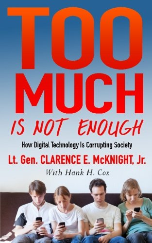 Too Much Is Not Enough: How Digital Technology is Corrupting Society