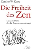 Die Freiheit des Zen - Das Zen-Buch, das alle Begrenzungen sprengt