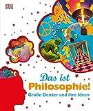 Das ist Philosophie!: Große Denker und ihre Ideen