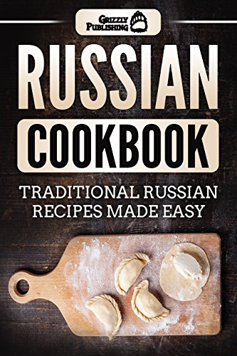 Russian Cookbook: Traditional Russian Recipes Made Easy by Grizzly Publishing
