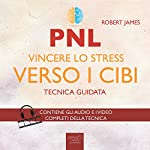 PNL. Vincere lo stress verso i cibi [PNL. Winning the Stress Against Food]: Tecnica guidata [Guided Skill] | Robert James