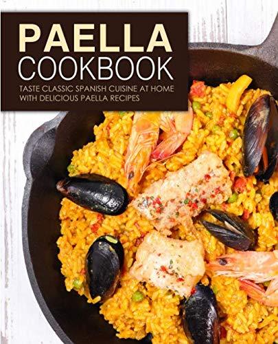 Paella Cookbook: Taste Classic Spanish Cuisine at Home with Delicious Paella Recipes by BookSumo Press