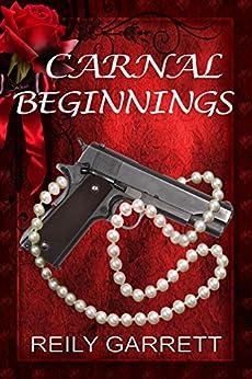 Carnal Beginnings: A dark romantic suspense (Carnal Series Book 1) by [Garrett, Reily]