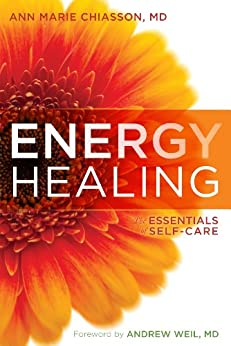Energy Healing: The Essentials of Self-Care by [Chiasson MD, Ann Marie]