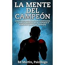 La Mente del Campeón: Como Desarrollar Autoconfianza Y Dureza Mental En El Deporte Y Ejercicio (Libro De Trabajo). (Spanish Edition)