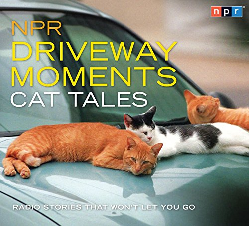 Npr Driveway Moments Cat Tales  Radio Stories That Wont Let You Go