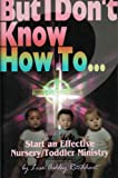 img - for Start an Effective Nursery/Toddler Ministry (But I Don't Know How To...) book / textbook / text book