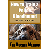 How to Train A Police Bloodhound and Scent Discriminating Patrol Dog - Second Edition