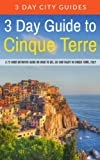 3 Day Guide to Cinque Terre: A 72-hour definitive guide on what to see, eat and enjoy in Cinque Terre, Italy (3 Day Travel Guides) (Volume 18)