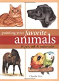 Painting Your Favorite Animals in Pen, Ink and Watercolor, Claudia Nice, 1581807767
